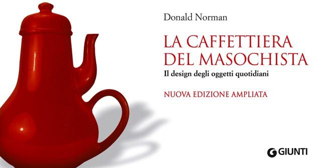 La caffettiera del masochista Donald Norman